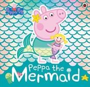 Peppa Pig: Peppa the Mermaid | Paperback Book