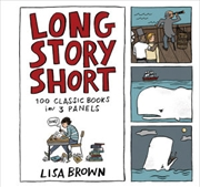 Long Story Short - 100 Classic Books in Three Panels | Hardback Book