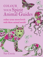 Colour Your Spirit Animal Guides Reduce Your Stress Levels with These Animal Motifs | Paperback Book