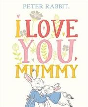 Peter Rabbit I Love You Mummy | Hardback Book