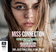 Miss-Connection : Why Your Teenage Daughter Hates You, Expects the World and Needs to Talk | Audio Book