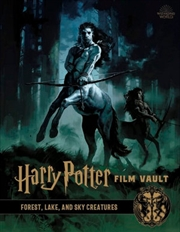 Harry Potter Film Vault : Forest, Lake, and Sky Creatures Harry Potter Film Vault : Volume 1 | Hardback Book