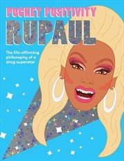 Pocket Positivity: RuPaul Life-affirming Philosophy of a Drag Superstar | Hardback Book