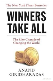 Winners Take All - The Elite Charade of Changing the World | Paperback Book