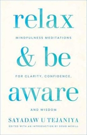 Relax and Be Aware Mindfulness Meditations for Clarity, Confidence, and Wisdom | Paperback Book