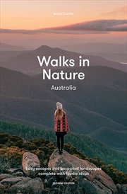 Walks in Nature: Australia - Easy Escapes into Unspoiled Landscapes Complete with Foodie Stops | Paperback Book