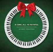 O Come All Ye Faithful - A Piano Christmas | CD