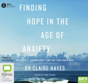 Finding Hope in the Age of Anxiety: Recognise it, Acknowledge it and Take Your Power Back | Audio Book