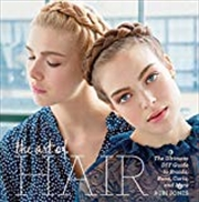 The Art Of Hair: The Ultimate Diy Guide To Braids, Buns, Curls, And More | Hardback Book