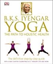 B.K.S. Iyengar Yoga: The Path To Holistic Health | Hardback Book