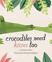 Crocodiles Need Kisses Too | Hardback Book