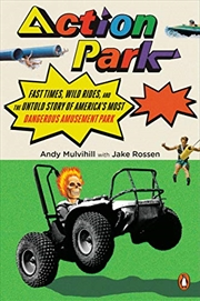 Action Park: Fast Times, Wild Rides, And The Untold Story Of America's Most Dangerous Amusement Park | Paperback Book
