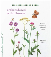 Embroidered Wild Flowers: Patterns Inspired By Field And Forest (make Good: Japanese Craft Style) | Paperback Book