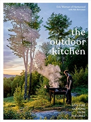 The Outdoor Kitchen: Live-fire Cooking From The Grill [a Cookbook] | Hardback Book