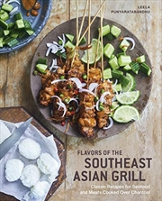 Flavors Of The Southeast Asian Grill: Classic Recipes For Seafood And Meats Cooked Over Charcoal [a | Hardback Book