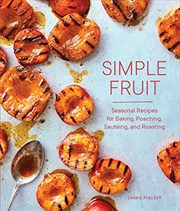 Simple Fruit: Seasonal Recipes For Baking, Poaching, Sautéing, And Roasting | Hardback Book
