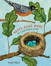 Nests, Eggs, Birds: An Illustrated Aviary | Hardback Book
