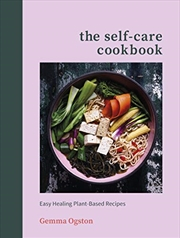The Self-care Cookbook: Easy Healing Plant-based Recipes | Hardback Book