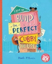 How To Build The Perfect Cubby House (hardcover) | Hardback Book