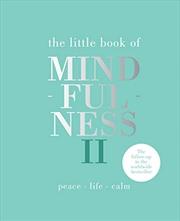 Little Book Of Mindfulness Ii: Peace - Life - Calm | Hardback Book