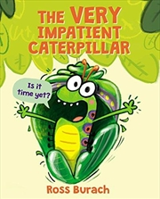 Very Impatient Caterpillar | Hardback Book