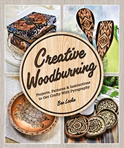 Creative Woodburning: Projects, Patterns And Instruction To Get Crafty With Pyrography | Paperback Book
