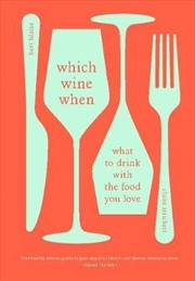 Which Wine When : What to drink with the food you love | Hardback Book