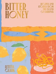 Bitter Honey: Recipes And Stories From Sardinia | Hardback Book