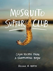 Mosquito Supper Club: Cajun Recipes From A Disappearing Bayou | Hardback Book