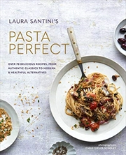 Pasta Perfect: Over 70 Delicious Recipes, From Authentic Classics To Modern & Healthful Alternatives | Hardback Book