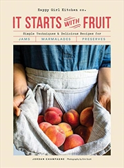It Starts With Fruit: Simple Techniques And Delicious Recipes For Jams, Marmalades, And Preserves (7 | Paperback Book