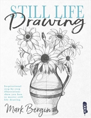 Still Life Drawing - Inspirational Step-by-Step Illustrations Show You How To Master Still Life Draw | Paperback Book