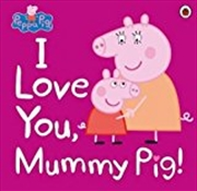 Peppa Pig I Love You Mummy Pig | Paperback Book