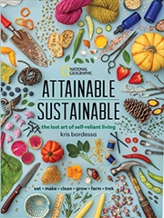 Attainable Sustainable: The Lost Art Of Self-reliant Living | Hardback Book