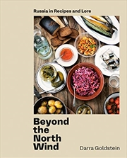 Beyond The North Wind: Russia In Recipes And Lore [a Cookbook] | Hardback Book