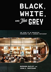 Black, White, And The Grey: The Story Of An Unexpected Friendship And A Landmark Restaurant | Hardback Book