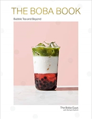 The Boba Book: Bubble Tea And Beyond | Hardback Book