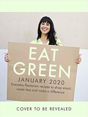 Eat Green: Everyday Flexitarian Recipes To Shop Smart, Cook With Ease And Help The Planet | Hardback Book