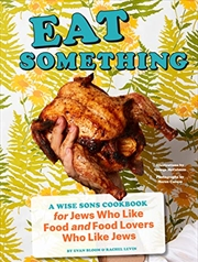 Eat Something: A Wise Sons Cookbook For Jews Who Like Food And Food Lovers Who Like Jews (jewish Foo | Hardback Book