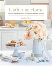 Gather At Home: Over 100 Simple Recipes, Diys, And Inspiration For A Year Of Occasions | Hardback Book