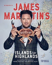 James Martins Islands To Highlands | Hardback Book