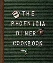 The Phoenicia Diner Cookbook: Dishes And Dispatches From The Catskill Mountains | Hardback Book