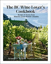 The Bc Wine Lover's Cookbook: Recipes & Stories From Wineries Across British Columbia | Hardback Book