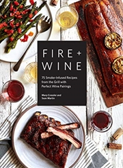 Fire & Wine: 75 Smoke-infused Recipes From The Grill With Perfect Wine Pairings | Hardback Book