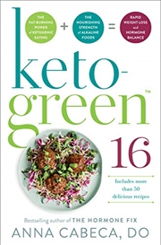 Keto-green 16: The Fat-burning Power Of Ketogenic Eating + The Nourishing Strength Of Alkaline Foods | Hardback Book