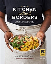 The Kitchen Without Borders: Recipes And Stories From Refugee And Immigrant Chefs | Hardback Book