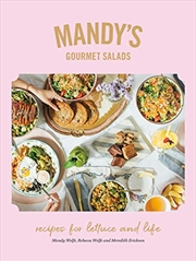 Mandy's Gourmet Salads: Recipes For Lettuce And Life | Hardback Book