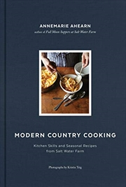 Modern Country Cooking: Kitchen Skills And Seasonal Recipes From Salt Water Farm | Hardback Book