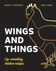 Wings And Things: Sticky, Crispy, Saucy, Lip-smacking Chicken Recipes | Hardback Book