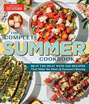 The Complete Summer Cookbook: Beat The Heat With 500 Recipes That Make The Most Of Summer's Bounty | Paperback Book